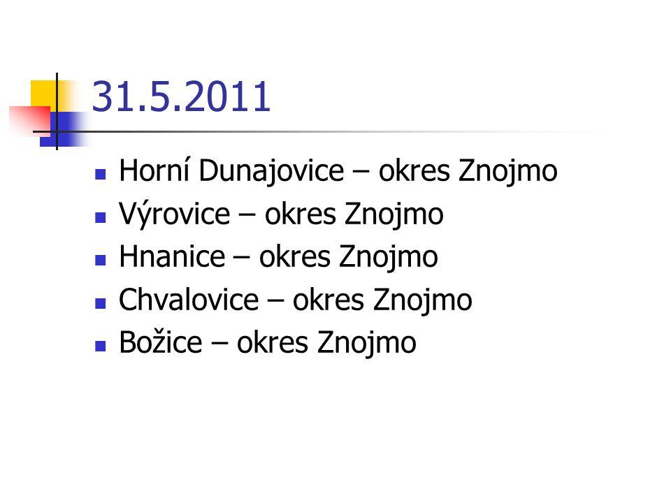 31.5.2011 Horní Dunajovice – okres Znojmo Výrovice – okres Znojmo Hnanice – okres Znojmo Chvalovice – okres Znojmo Božice – okres Znojmo