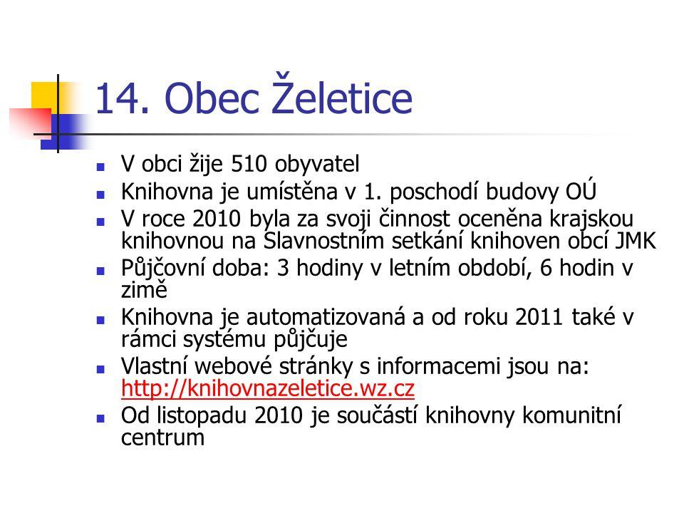 14. Obec Želetice V obci žije 510 obyvatel Knihovna je umístěna v 1.