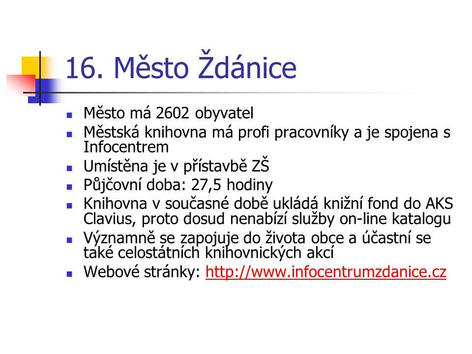 16. Město Ždánice Město má 2602 obyvatel Městská knihovna má profi pracovníky a je spojena s Infocentrem Umístěna je v přístavbě ZŠ Půjčovní doba: 27,