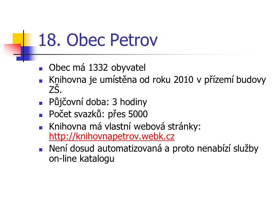 18. Obec Petrov Obec má 1332 obyvatel Knihovna je umístěna od roku 2010 v přízemí budovy ZŠ.
