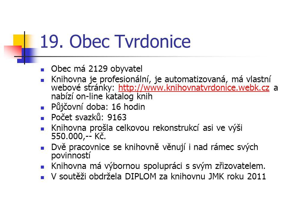 19. Obec Tvrdonice Obec má 2129 obyvatel Knihovna je profesionální, je automatizovaná, má vlastní webové stránky: http://www.knihovnatvrdonice.webk.cz