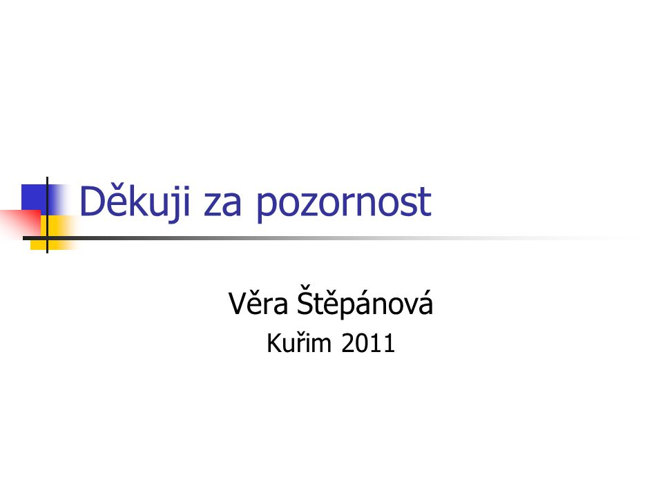 Děkuji za pozornost Věra Štěpánová Kuřim 2011