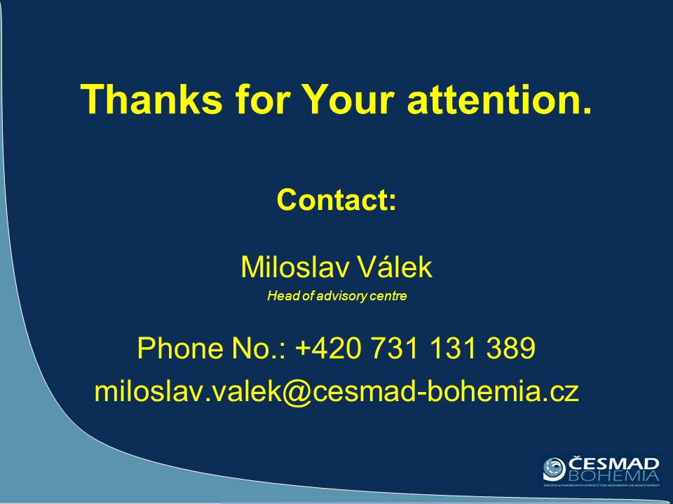 Thanks for Your attention. Contact: Miloslav Válek Head of advisory centre Phone No.: +420 731 131 389 miloslav.valek@cesmad-bohemia.cz