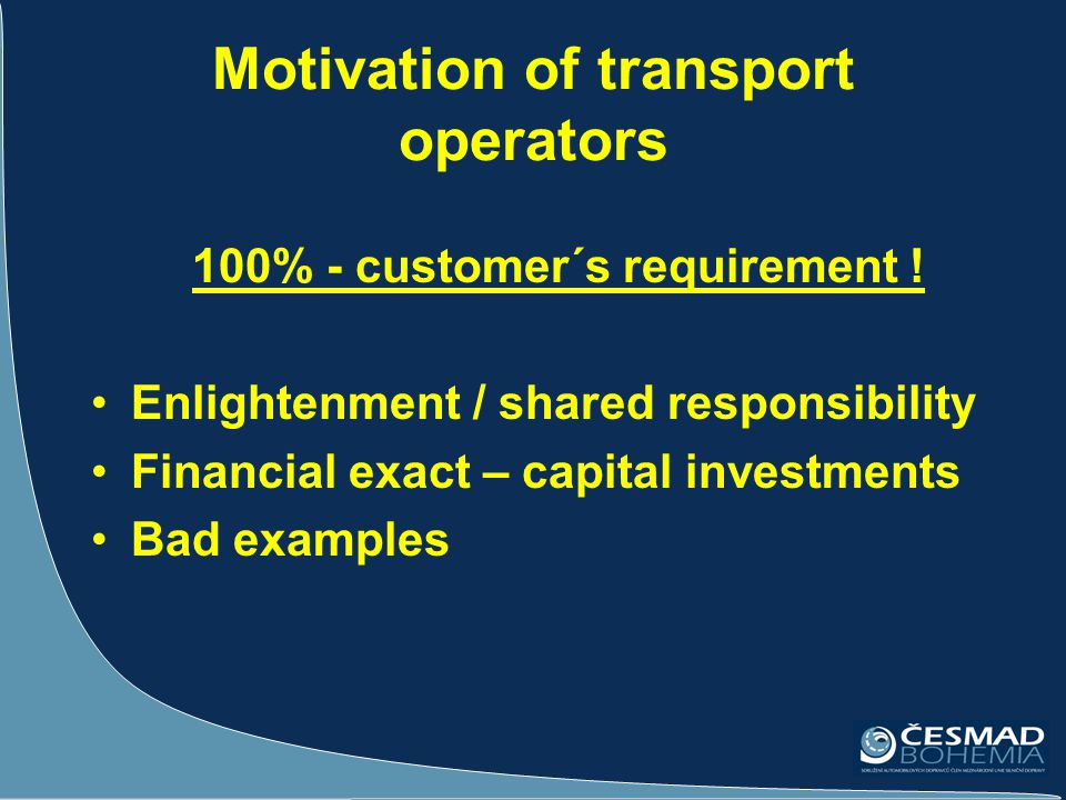 Motivation of transport operators 100% - customer´s requirement ! Enlightenment / shared responsibility Financial exact – capital investments Bad exam