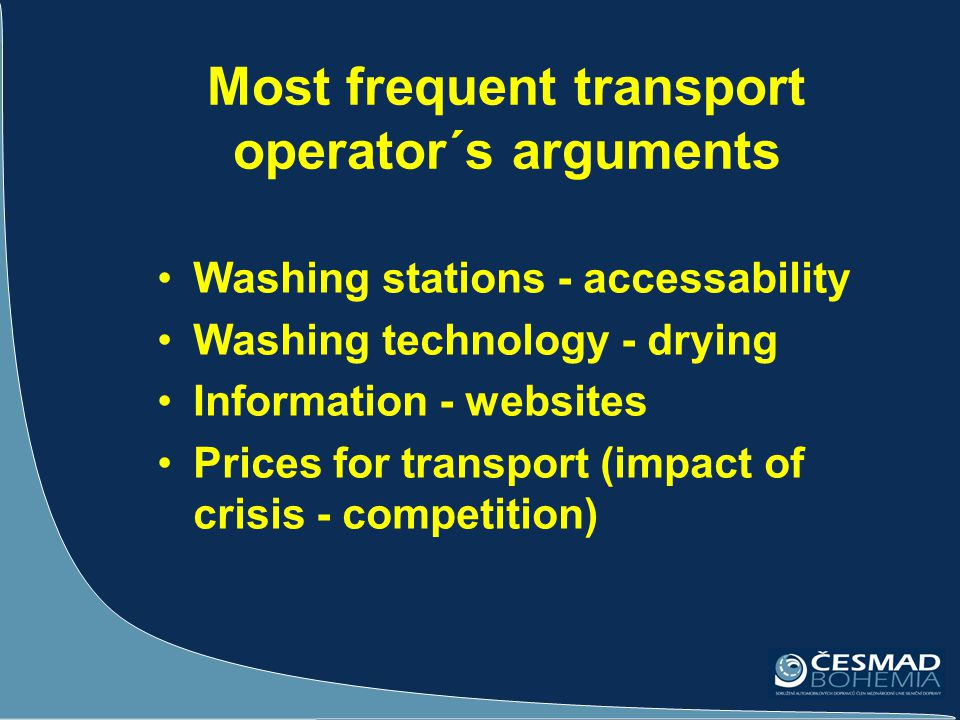 Most frequent transport operator´s arguments Washing stations - accessability Washing technology - drying Information - websites Prices for transport (impact of crisis - competition)
