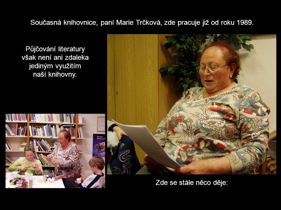 Současná knihovnice, paní Marie Trčková, zde pracuje již od roku 1989.