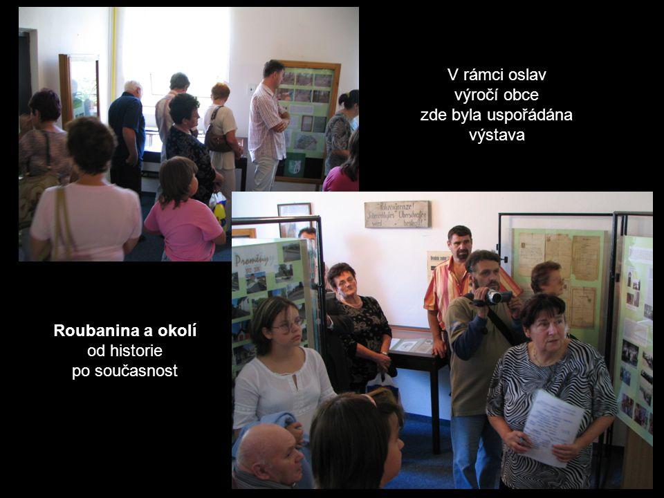 Roubanina a okolí od historie po současnost V rámci oslav výročí obce zde byla uspořádána výstava