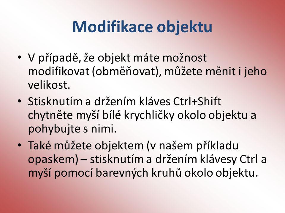 Modifikace objektu V případě, že objekt máte možnost modifikovat (obměňovat), můžete měnit i jeho velikost.