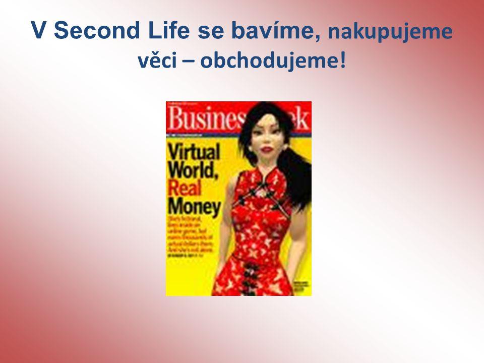 V Second Life se bavíme, nakupujeme věci – obchodujeme!