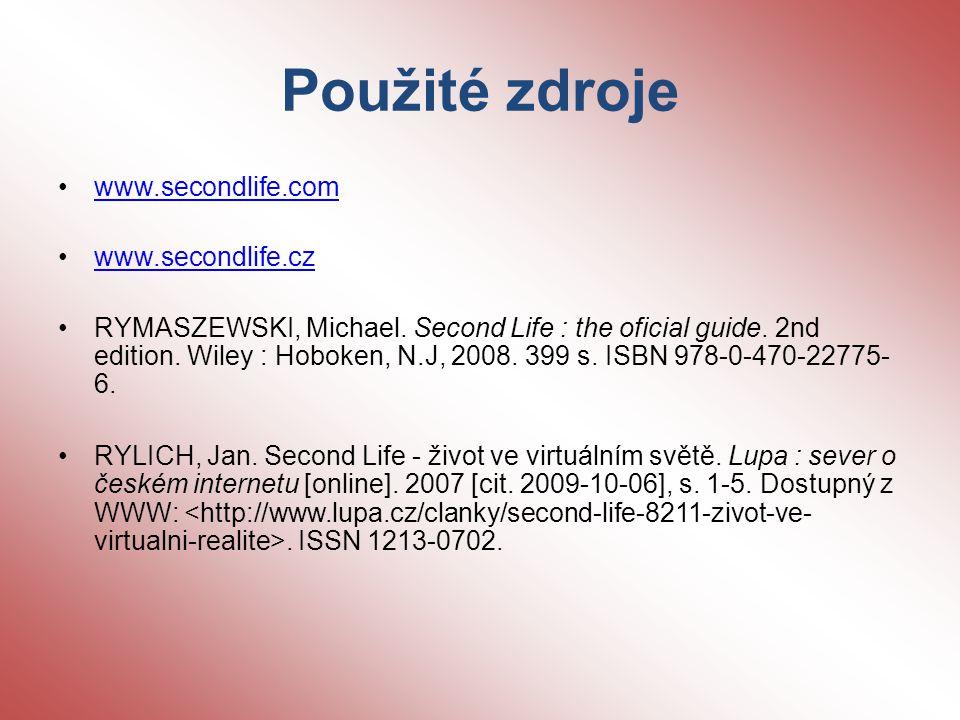 Použité zdroje www.secondlife.com www.secondlife.cz RYMASZEWSKI, Michael.