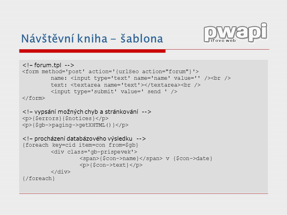 Návštěvní kniha - šablona name: text: {$errors}{$notices} {$gb->paging->getXHTML()} {foreach key=cid item=con from=$gb} {$con->name} v {$con->date} {$con->text} {/foreach}