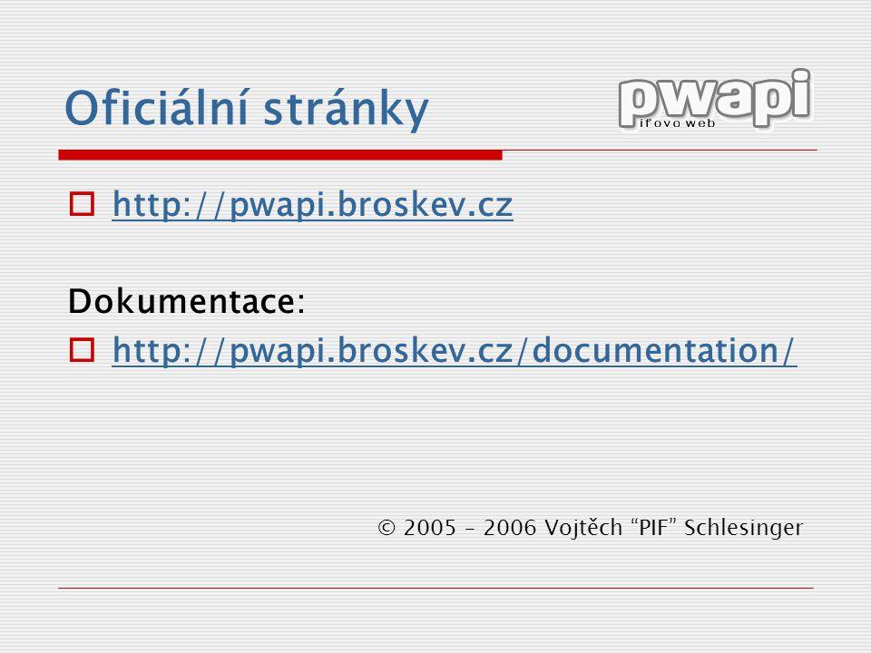 """© 2005 – 2006 Vojtěch """"PIF"""" Schlesinger Oficiální stránky  http://pwapi.broskev.cz http://pwapi.broskev.cz Dokumentace:  http://pwapi.broskev.cz/doc"""