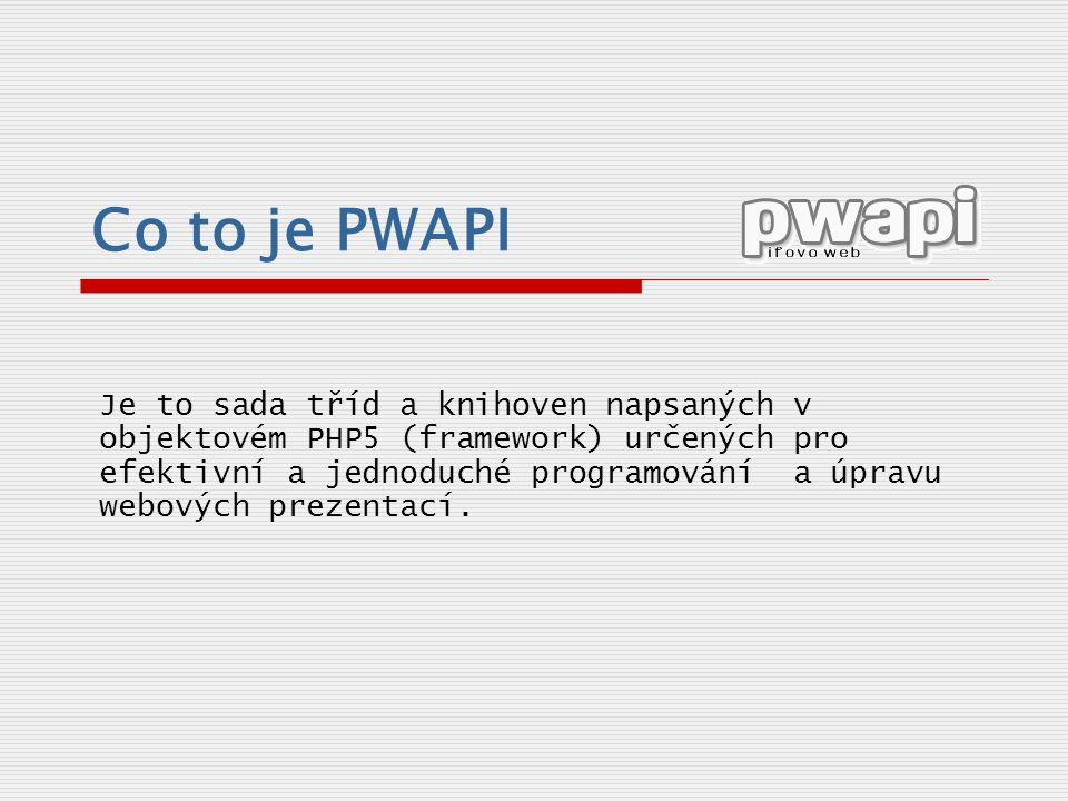 Co to je PWAPI Je to sada tříd a knihoven napsaných v objektovém PHP5 (framework) určených pro efektivní a jednoduché programování a úpravu webových p