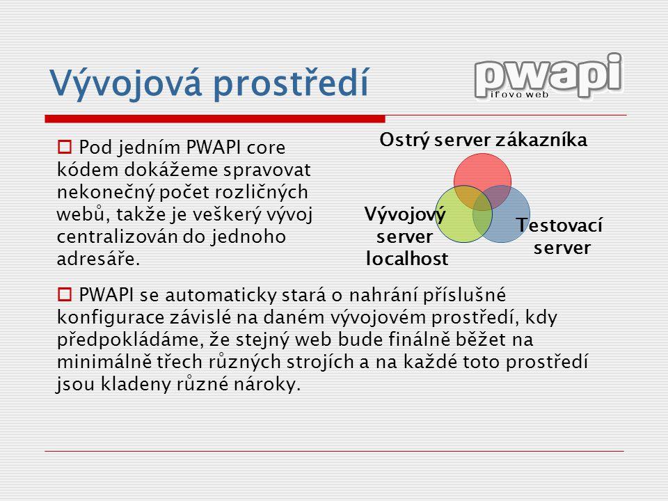 Vývojová prostředí Ostrý server zákazníka Testovací server Vývojový server localhost  PWAPI se automaticky stará o nahrání příslušné konfigurace závislé na daném vývojovém prostředí, kdy předpokládáme, že stejný web bude finálně běžet na minimálně třech různých strojích a na každé toto prostředí jsou kladeny různé nároky.