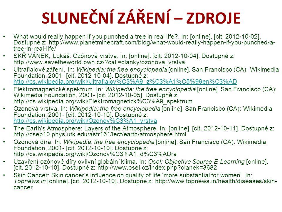 SLUNEČNÍ ZÁŘENÍ – ZDROJE What would really happen if you punched a tree in real life?. In: [online]. [cit. 2012-10-02]. Dostupné z: http://www.planetm