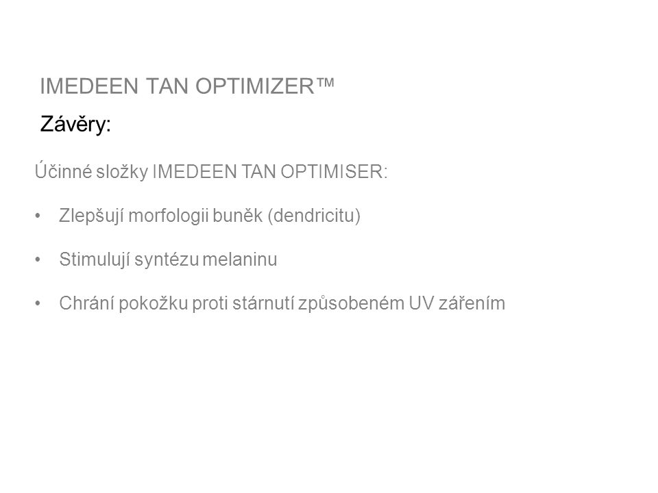 IMEDEEN TAN OPTIMIZER™ Výsledky byly publikovány: 18 th International Pigment Cell Conference, September 2002, Egmont aan Zee, The Netherlands 11 th Congress of the European Academy of Dermatology and Venereology, October 2002, Prague, Czech Republic