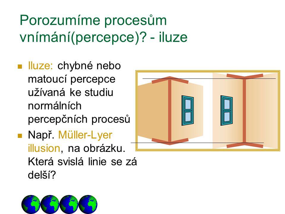 Porozumíme procesům vnímání(percepce)? - iluze Iluze: chybné nebo matoucí percepce užívaná ke studiu normálních percepčních procesů Např. Müller-Lyer
