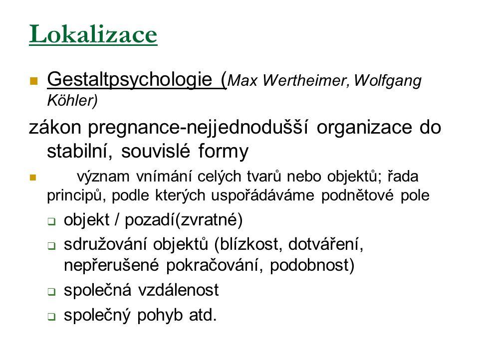 Lokalizace Gestaltpsychologie ( Max Wertheimer, Wolfgang Köhler) zákon pregnance-nejjednodušší organizace do stabilní, souvislé formy význam vnímání c