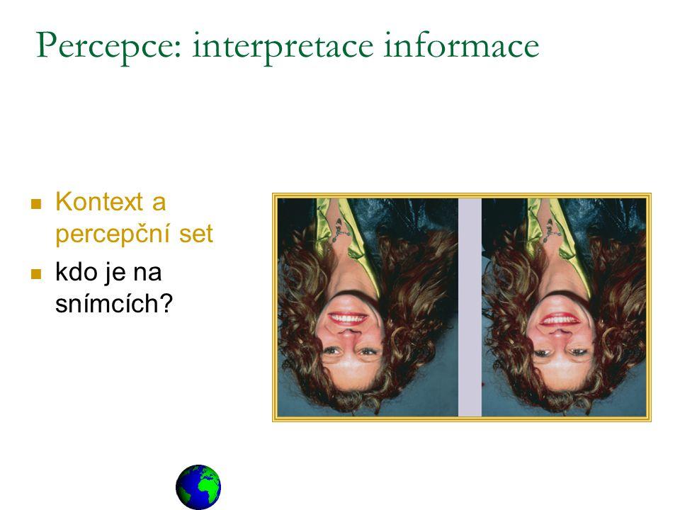 Kontext a percepční set kdo je na snímcích? Percepce: interpretace informace