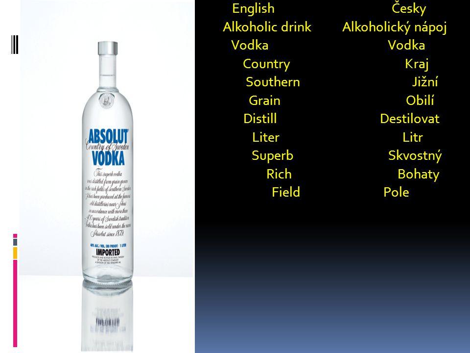  English Česky  Alkoholic drink Alkoholický nápoj  Vodka Vodka  Country Kraj  Southern Jižní  Grain Obilí  Distill Destilovat  Liter Litr  Su