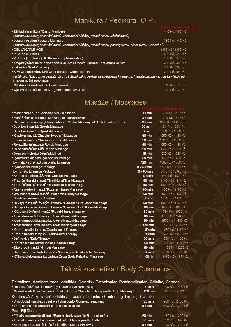 Manikúra / Pedikúra O.P.I členská cena / nečlenská cena Základní manikúra / Basic Manicure 440 Kč / 490 Kč (dezinfekce rukou, opilování nehtů, odstran