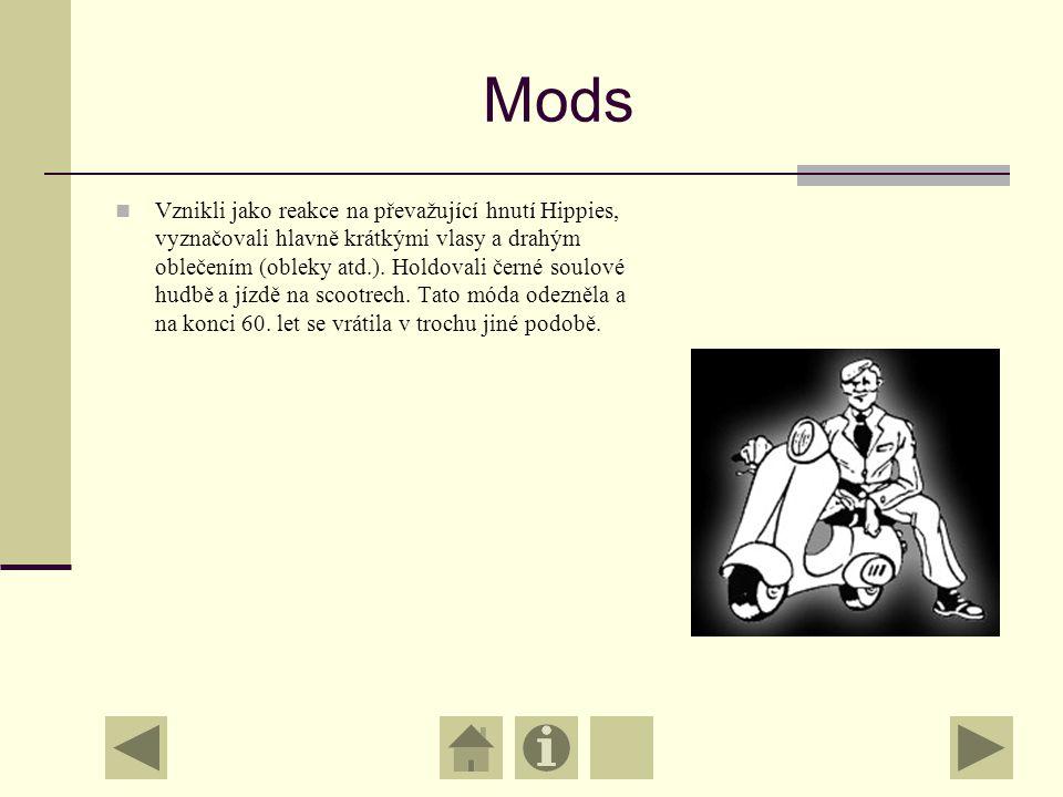 Mods Vznikli jako reakce na převažující hnutí Hippies, vyznačovali hlavně krátkými vlasy a drahým oblečením (obleky atd.).