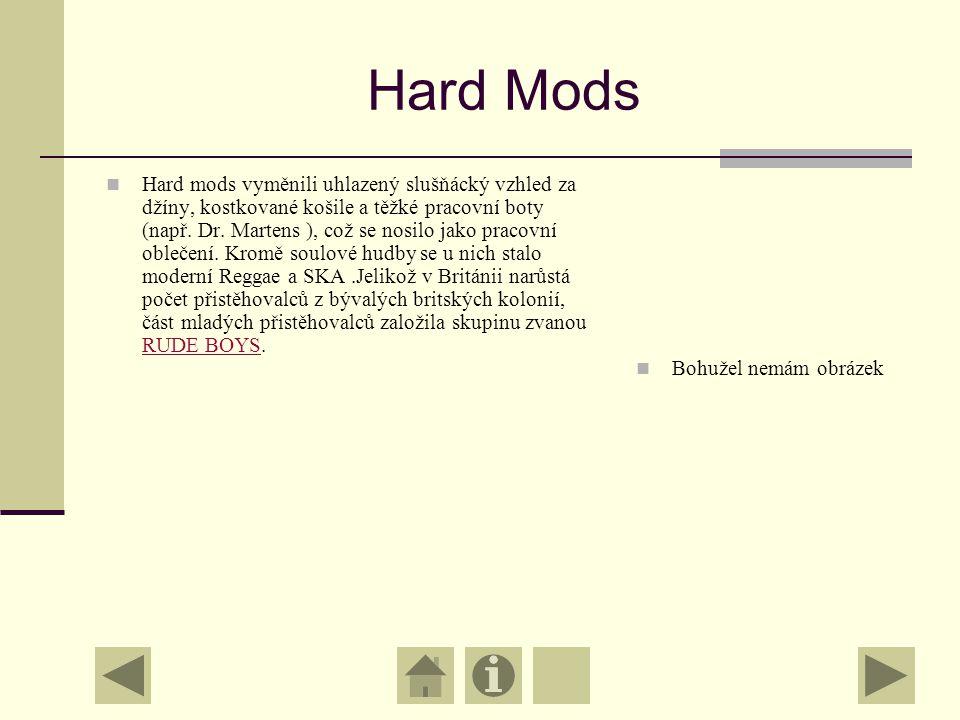 Hard Mods Hard mods vyměnili uhlazený slušňácký vzhled za džíny, kostkované košile a těžké pracovní boty (např.