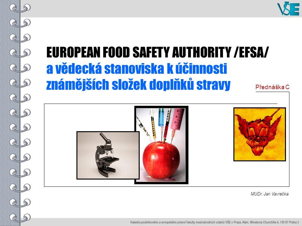 EUROPEAN FOOD SAFETY AUTHORITY /EFSA/ a vědecká stanoviska k účinnosti známějších složek doplňků stravy MUDr.