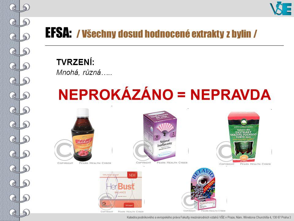 TVRZENÍ: Mnohá, různá….. NEPROKÁZÁNO = NEPRAVDA EFSA: / Všechny dosud hodnocené extrakty z bylin /