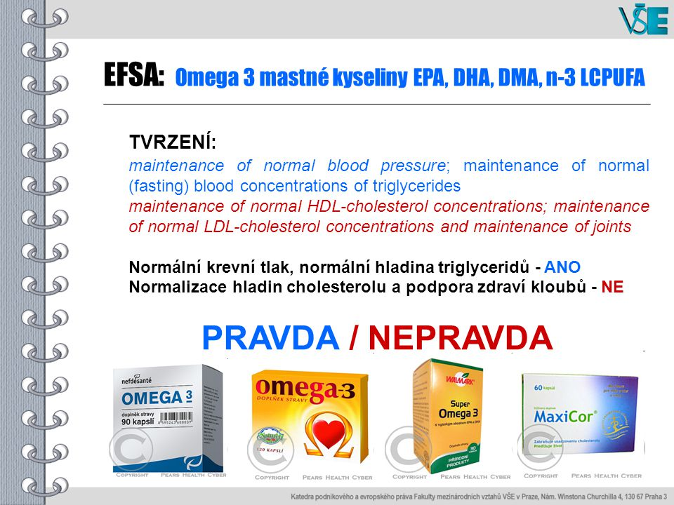 TVRZENÍ: maintenance of normal blood pressure; maintenance of normal (fasting) blood concentrations of triglycerides maintenance of normal HDL-cholesterol concentrations; maintenance of normal LDL-cholesterol concentrations and maintenance of joints Normální krevní tlak, normální hladina triglyceridů - ANO Normalizace hladin cholesterolu a podpora zdraví kloubů - NE PRAVDA / NEPRAVDA EFSA: Omega 3 mastné kyseliny EPA, DHA, DMA, n-3 LCPUFA