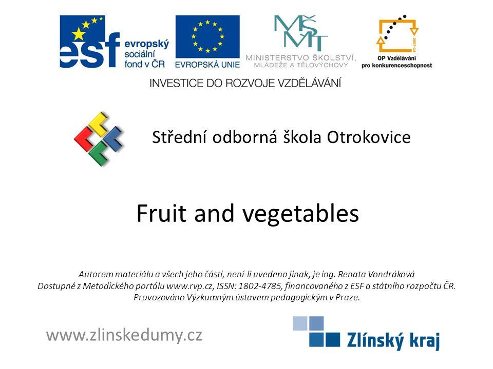 Fruit and vegetables Střední odborná škola Otrokovice www.zlinskedumy.cz Autorem materiálu a všech jeho částí, není-li uvedeno jinak, je ing.