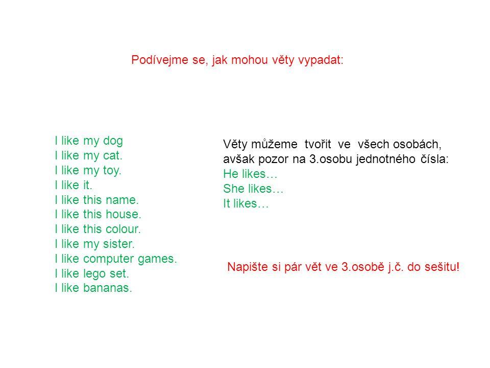 Podívejme se, jak mohou věty vypadat: I like my dog I like my cat.