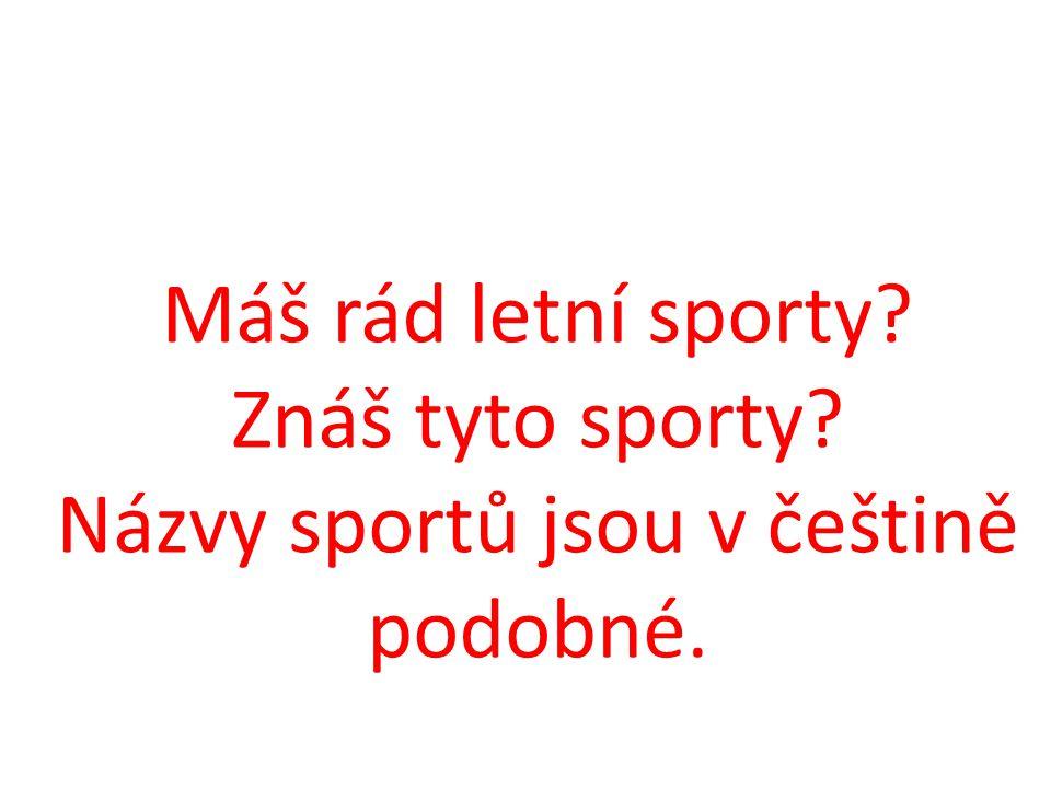 Máš rád letní sporty Znáš tyto sporty Názvy sportů jsou v češtině podobné.