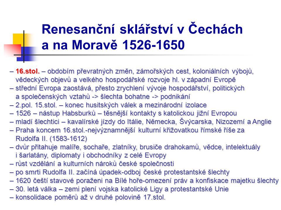 Renesanční sklářství v Čechách a na Moravě 1526-1650 – 16.stol. – obdobím převratných změn, zámořských cest, koloniálních výbojů, – 16.stol. – obdobím