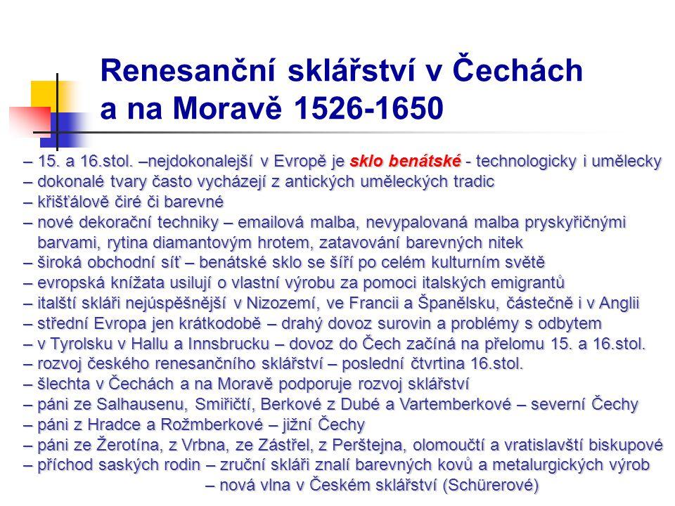 Renesanční sklářství v Čechách a na Moravě 1526-1650 – 15. a 16.stol. –nejdokonalejší v Evropě je sklo benátské - technologicky i umělecky – 15. a 16.