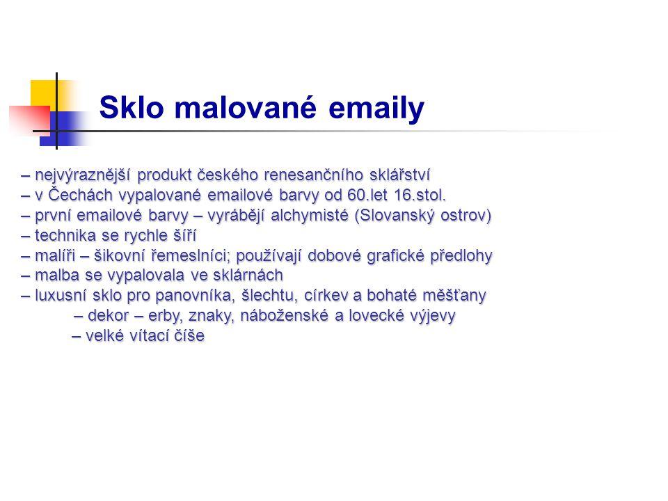 Sklo malované emaily – nejvýraznější produkt českého renesančního sklářství – nejvýraznější produkt českého renesančního sklářství – v Čechách vypalov