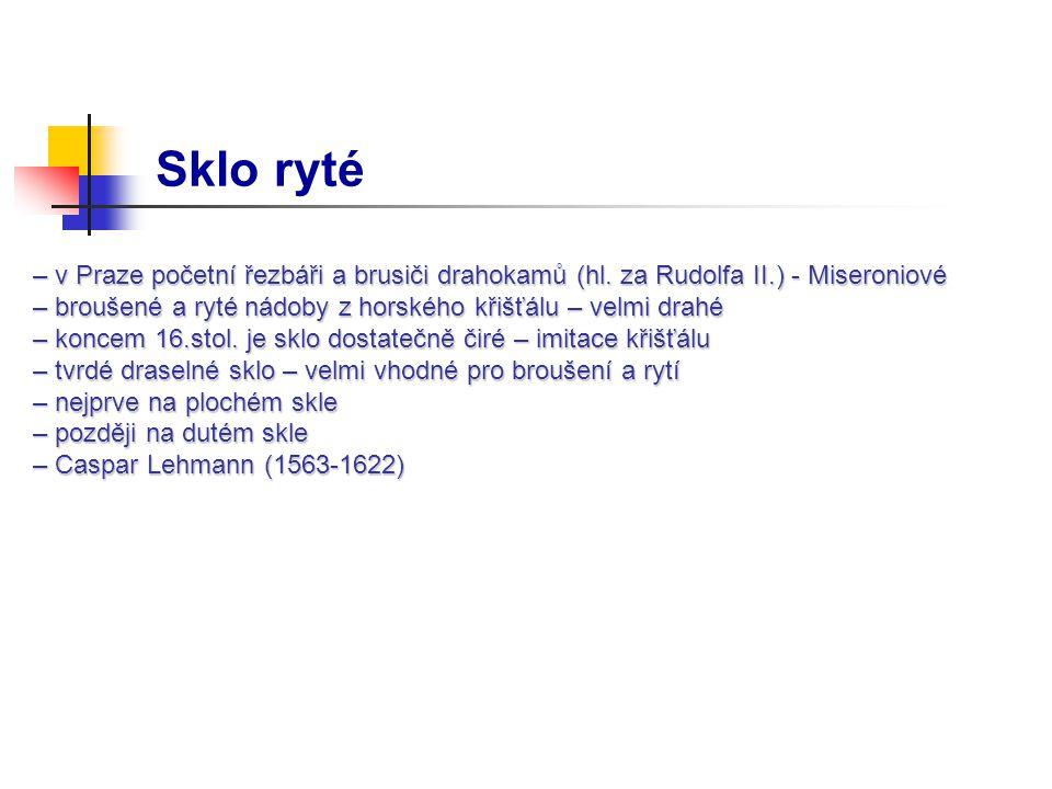 Sklo ryté – v Praze početní řezbáři a brusiči drahokamů (hl. za Rudolfa II.) - Miseroniové – v Praze početní řezbáři a brusiči drahokamů (hl. za Rudol