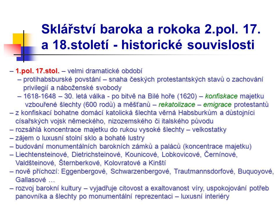 Sklářství baroka a rokoka 2.pol. 17. a 18.století - historické souvislosti – 1.pol. 17.stol. – velmi dramatické období – 1.pol. 17.stol. – velmi drama