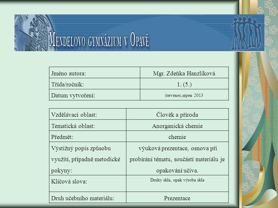 Jméno autora:Mgr. Zdeňka Hanzliková Třída/ročník:1. (5.) Datum vytvoření: červenec,srpen 2013 Vzdělávací oblast:Člověk a příroda Tematická oblast:Anor