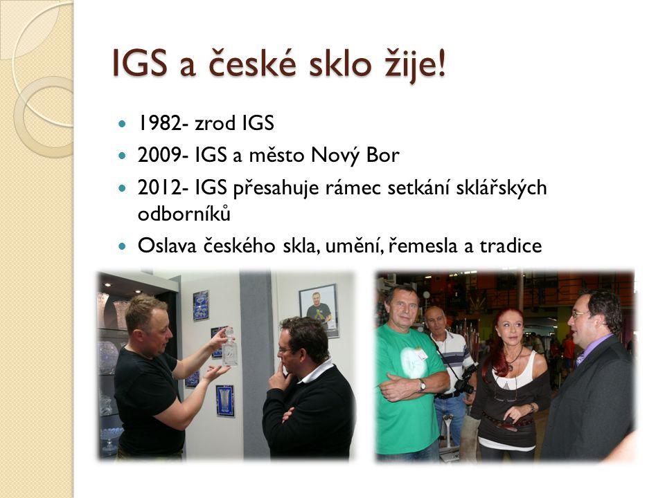 IGS a české sklo žije! 1982- zrod IGS 2009- IGS a město Nový Bor 2012- IGS přesahuje rámec setkání sklářských odborníků Oslava českého skla, umění, ře