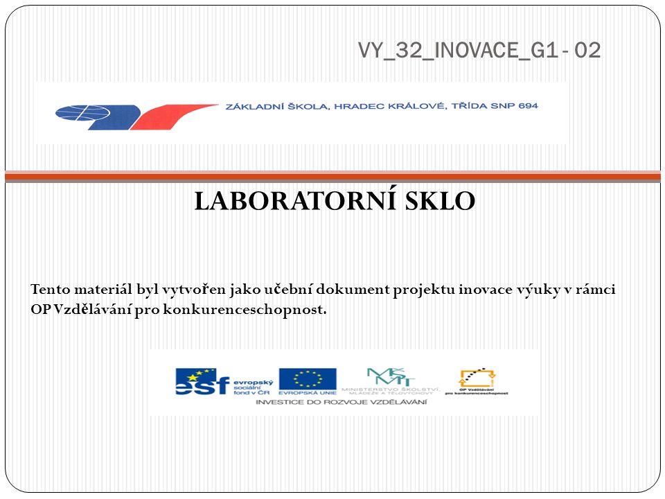 VY_32_INOVACE_G1 - 02 LABORATORNÍ SKLO Tento materiál byl vytvo ř en jako u č ební dokument projektu inovace výuky v rámci OP Vzd ě lávání pro konkure