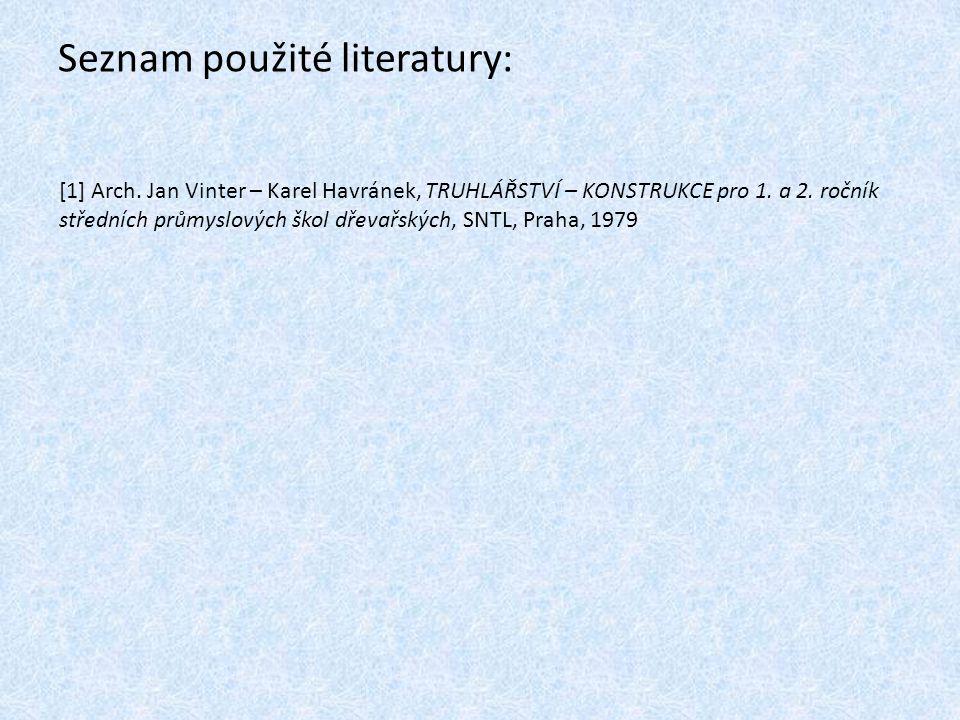 Seznam použité literatury: [1] Arch. Jan Vinter – Karel Havránek, TRUHLÁŘSTVÍ – KONSTRUKCE pro 1. a 2. ročník středních průmyslových škol dřevařských,