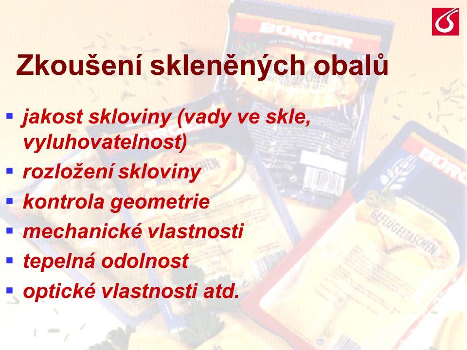 VŠCHT Praha - BP 0514 Zkoušení skleněných obalů  jakost skloviny (vady ve skle, vyluhovatelnost)  rozložení skloviny  kontrola geometrie  mechanic