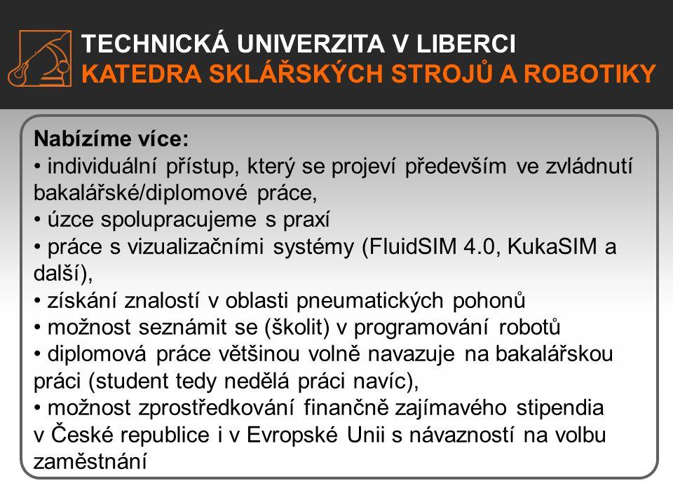 TECHNICKÁ UNIVERZITA V LIBERCI KATEDRA SKLÁŘSKÝCH STROJŮ A ROBOTIKY Zvládnete studium.