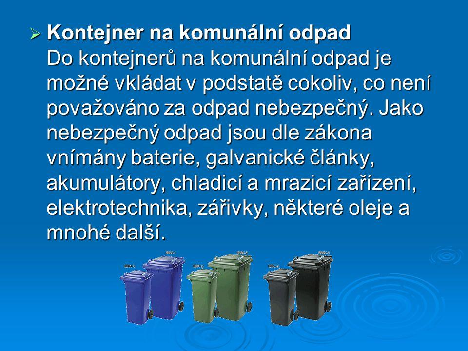  Kontejner na komunální odpad Do kontejnerů na komunální odpad je možné vkládat v podstatě cokoliv, co není považováno za odpad nebezpečný. Jako nebe
