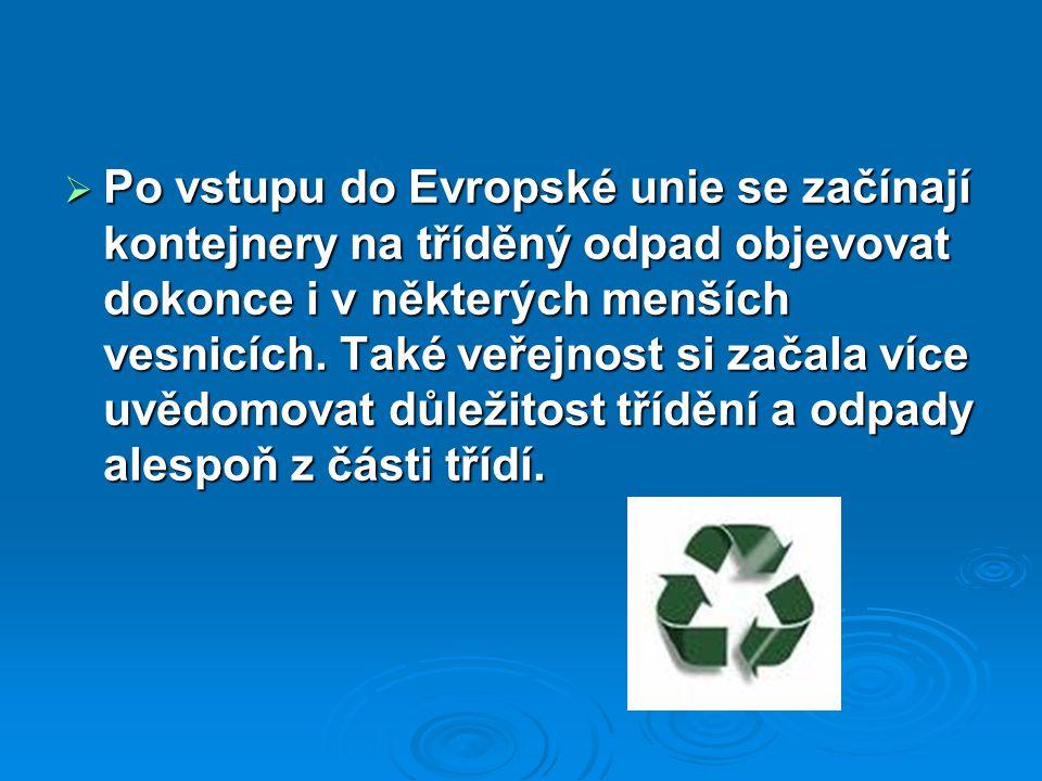  Po vstupu do Evropské unie se začínají kontejnery na tříděný odpad objevovat dokonce i v některých menších vesnicích. Také veřejnost si začala více