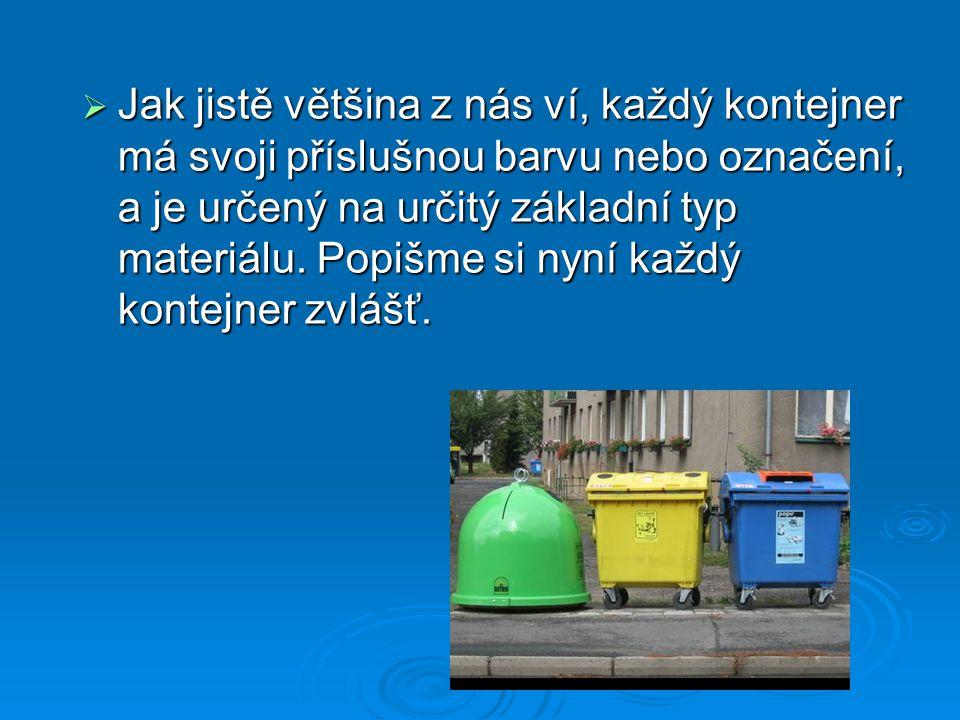  Jak jistě většina z nás ví, každý kontejner má svoji příslušnou barvu nebo označení, a je určený na určitý základní typ materiálu. Popišme si nyní k