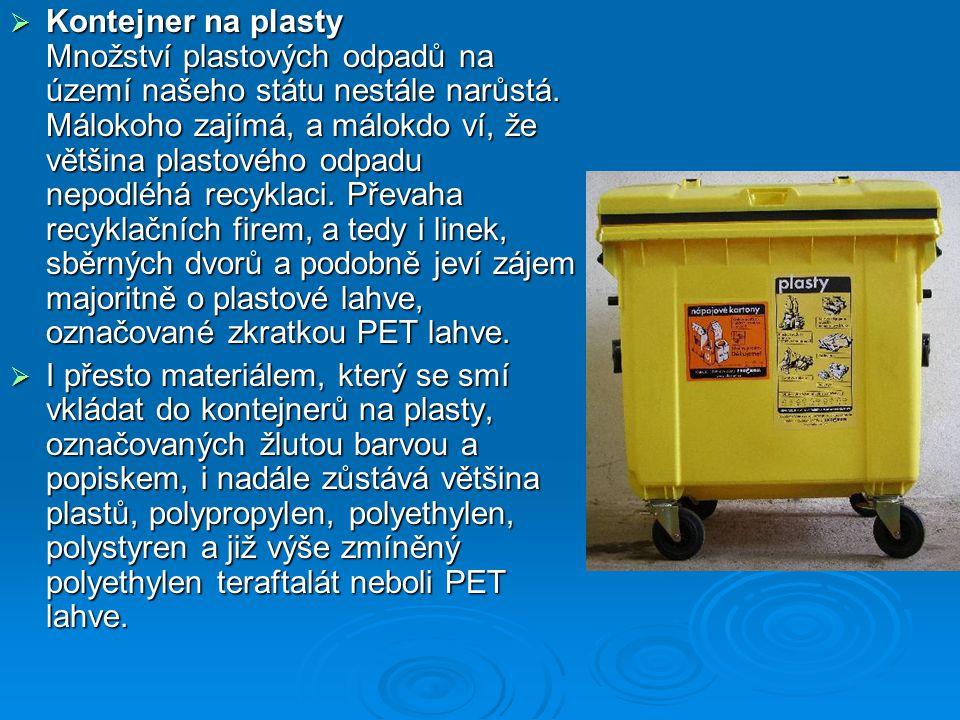  Kontejner na plasty Množství plastových odpadů na území našeho státu nestále narůstá. Málokoho zajímá, a málokdo ví, že většina plastového odpadu ne