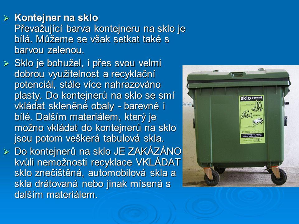  Kontejner na komunální odpad Do kontejnerů na komunální odpad je možné vkládat v podstatě cokoliv, co není považováno za odpad nebezpečný.