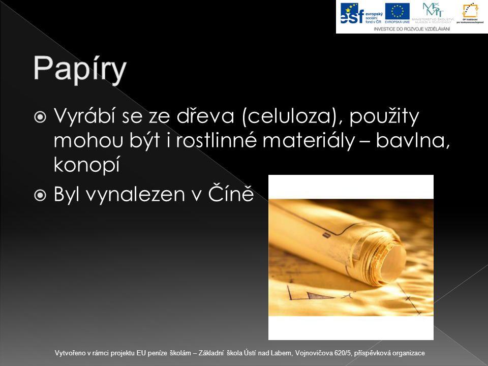  Vyrábí se ze dřeva (celuloza), použity mohou být i rostlinné materiály – bavlna, konopí  Byl vynalezen v Číně Vytvořeno v rámci projektu EU peníze